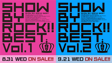 SHOW BY ROCK!! BEST Vol.1 Vol.2発売!!